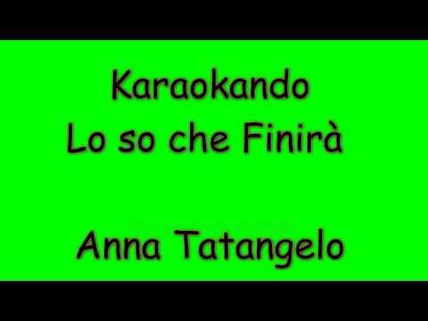 Karaoke Italiano - Lo so che Finirà - Anna Tatangelo ( Testo )