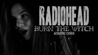 Radiohead - Burn The Witch (Acoustic Cover)  by