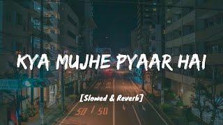 Kya Mujhe Pyaar Hai - KK I Lofi Mix I [Slowed and Reverb]