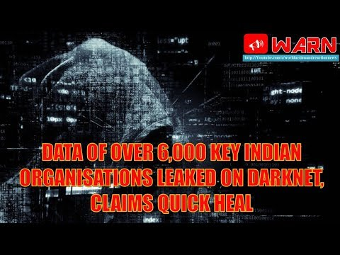 ANALYSIS : DATA OF OVER 6,000 KEY INDIAN ORGANISATIONS LEAKED ON DARKNET, CLAIMS QUICK HEAL
