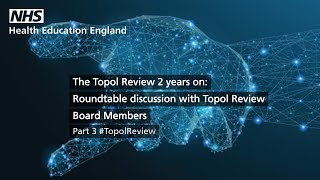 The Topol Review 2 years on: Roundtable discussion with Topol Review Board Members – part 3