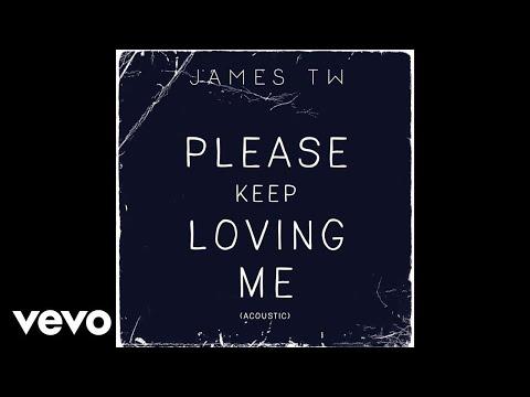 James TW - Please Keep Loving Me (Acoustic / Audio)