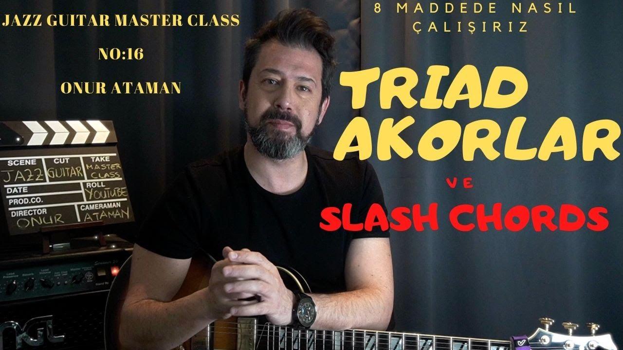 JAZZ GUITAR MASTER CLASS NO : 16 / Caz gitarda  üçlü akorlar ( TRIADS )  ve SLASH CHORDS  #jazz