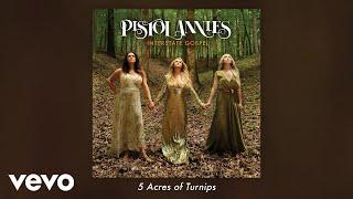 Pistol Annies - 5 Acres of Turnips (Audio)