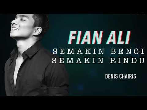 Fian Ali SEMAKIN BENCI SEMAKIN RINDU
