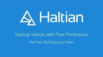 Haltian Startups videos part two: Building your team