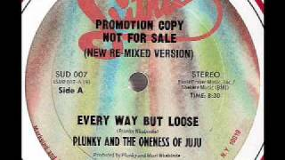 PLUNKY & THE ONENESS OF JUJU - Every Way But Loose (Larry Levan Mix 1982)