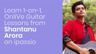 Learn Guitar Online Live from Shantanu Arora on ipassio