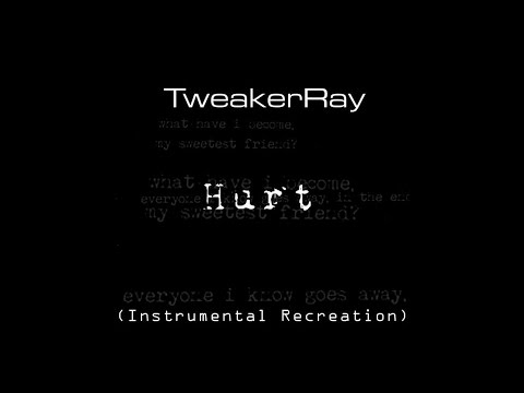 Nine Inch Nails - Hurt (Cover) (Instrumental) Recreated by TweakerRay