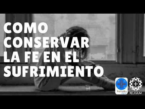 COMO CONSERVAR LA FE EN EL SUFRIMIENTO   KATOLIKO DIGITAL