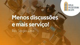 Menos discussões e mais serviço! - Rev. Sérgio Lima