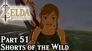 Breath of the Wild [Part 51 - Shorts of the Wild]