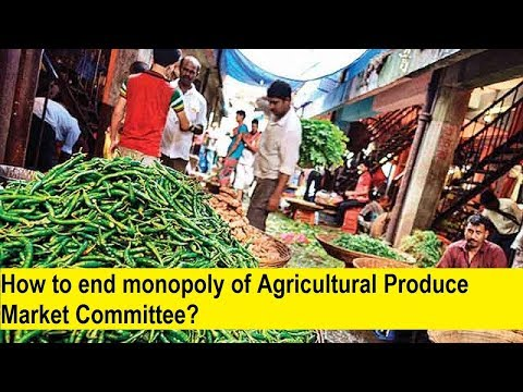 Agricultural Produce Market Committee Act, How to end monopoly of APMC? Current Affairs 2018