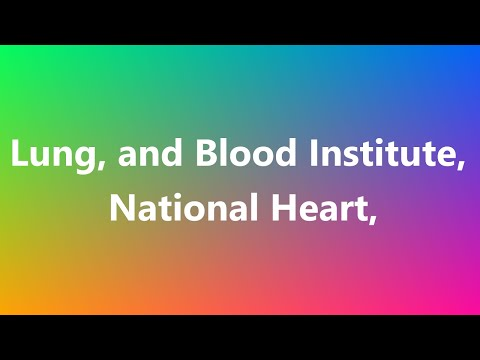 Lung, and Blood Institute, National Heart, - Medical Meaning and Pronunciation
