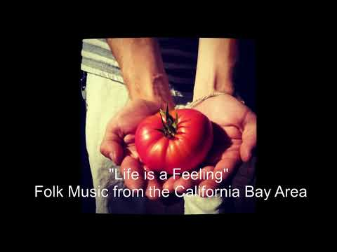 """""""Life is a Feeling"""" - Folk Music from the California Bay Area"""