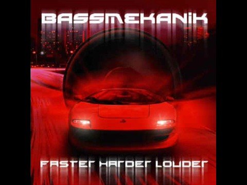 Faster Harder Louder  Bass Mekanik