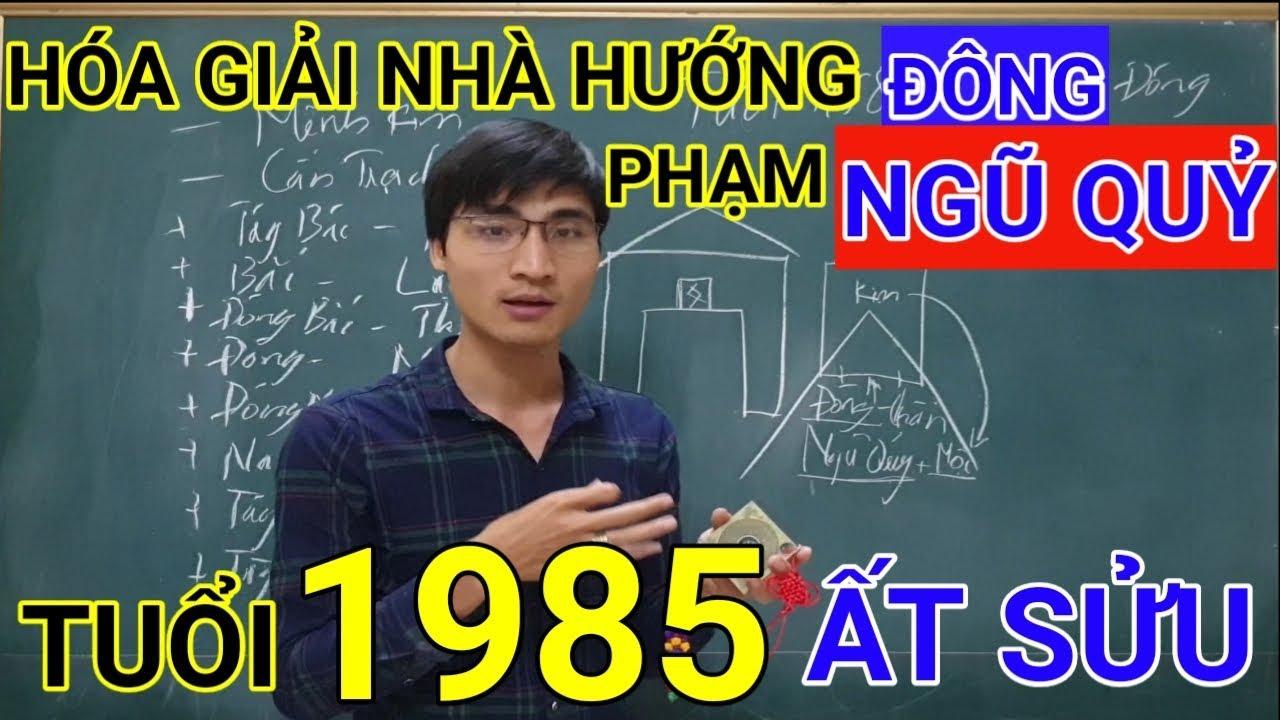 Tuổi Ất Sửu 1985 Nhà Hướng Đông | Hóa Giải Hướng Nhà Phạm Ngũ Quỷ Cho Tuoi At Suu 1985