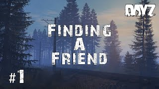 IN SEARCH OF FRIENDSHIP! | .63 Adventures #1 | DayZ Standalone