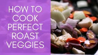 How to Cook Perfect Roast Veggies