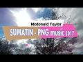 Mcdonald Taylor -  Sumatin [PNG music 2017]