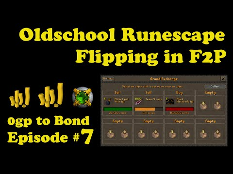 [OSRS] Oldschool Runescape Flipping in F2P [ 0gp to bond ] - Episode #7 - THE END IS NEAR!!!
