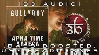 apna-time-aayega-3d-bass-boosted-gully-boy-virtual-3d