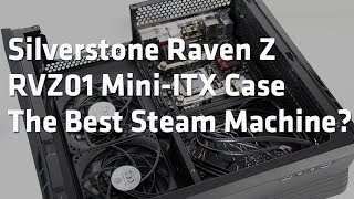 Silverstone Raven Z Rvz01 Mini-itx Case - The Steam Machine Chassis
