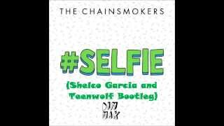 The Chainsmokers- #Selfie (Shelco Garcia and Teenwolf Bootleg) || DIRTY