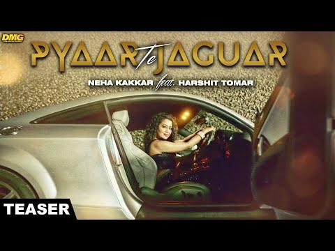 Neha Kakkar Ft. Harshit Tomar - Pyaar Te Jaguar   Teaser