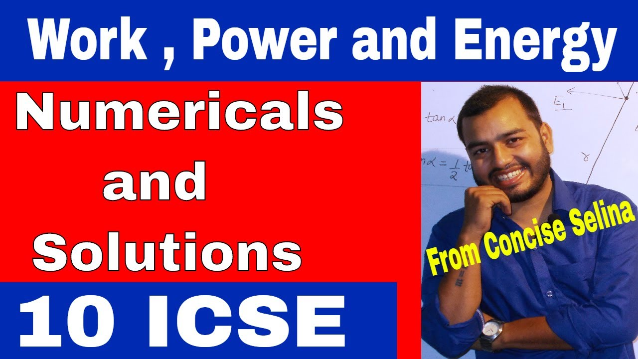Work , Power and Energy NUMERICALS 10 ICSE CONCISE Questions Work Power and  Energy