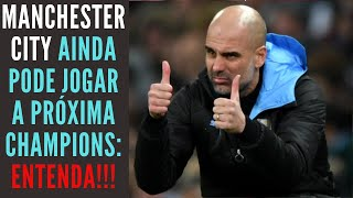 Manchester City deve jogar a próxima Champions League. Entenda por quê