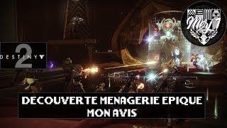 DESTINY 2 [FR] - DÉCOUVERTE MÉNAGERIE ÉPIQUE + MON AVIS !