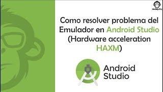 Como resolver problema del Emulador en AndroidStudio (Hardware acceleration HAXM)