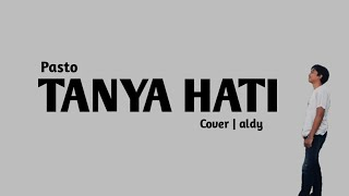 Download PASTO - TANYA HATI ( COVER BY ALDY )