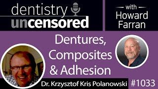 1033 Dentures Composites Adhesion with Dr Krzysztof Kris Polanowski Dentistry Uncensored