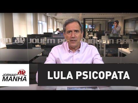 Lula, o psicopata | Marco Antonio Villa