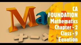 CA FOUNDATION - Business Mathematics and LR & Statistics - Chapter 2 Equation Class 9