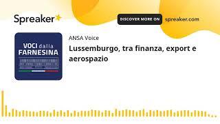Lussemburgo, tra finanza, export e aerospazio
