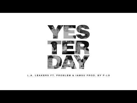 L.A. Leakers Ft. Problem, Iamsu & P-Lo - Yesterday (CLEAN AUDIO)