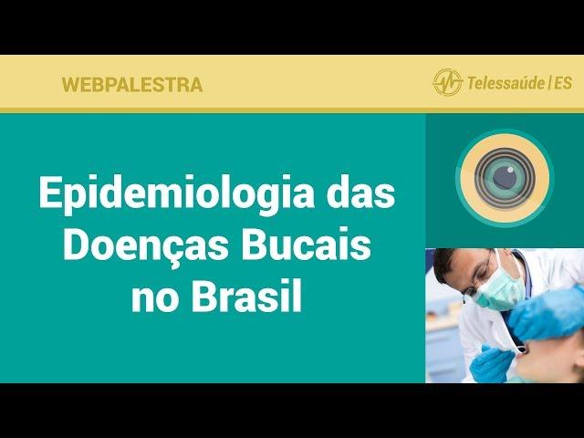 WebPalestra: Epidemiologia das Doenças Bucais no Brasil