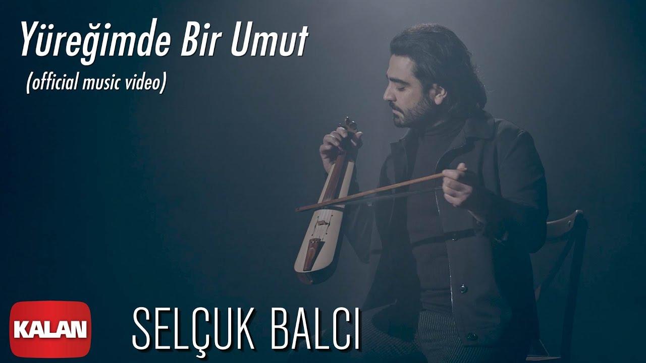 Selçuk Balcı - Yüreğimde Bir Umut [ Official Music Video © 2020 Kalan Müzik ]
