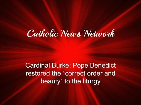 Cardinal Burke: Pope Benedict restored the 'correct order and beauty' to the liturgy