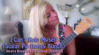 I Can't Help Myself (Sugar Pie Honey Bunch) - Ukulele Cover