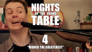 "Nights at the Round Table Ep4 | ""Mungo The Greaterest."""