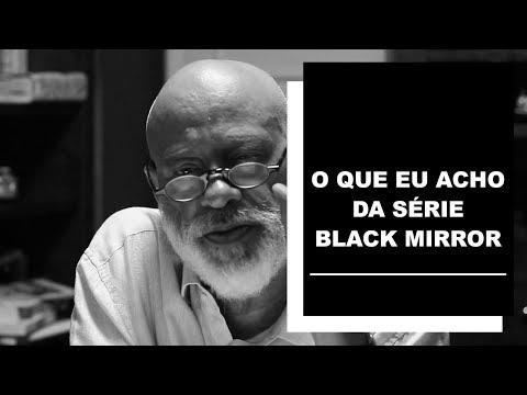 O que eu acho da série Black Mirror - Luiz Felipe Pondé