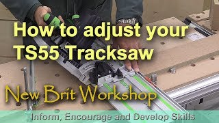 How to adjust the Festool TS55 Tracksaw