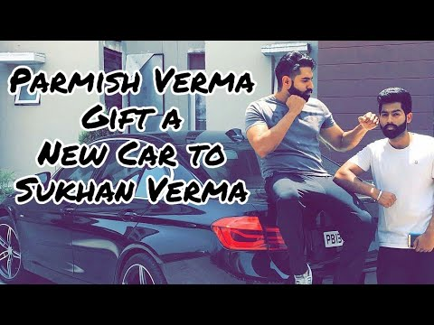 Parmish Verma Gifted a New Car to Sukhan Verma