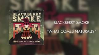 Watch Blackberry Smoke What Comes Naturally video