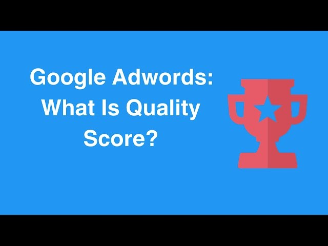 Google Adwords: What Is Quality Score?
