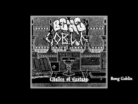 Bong Goblin - Chalice ov Ecstasy